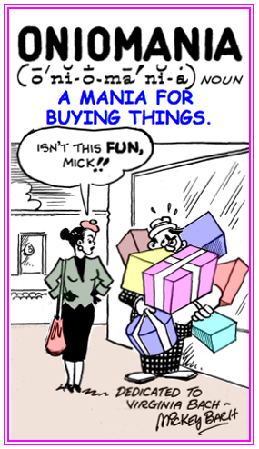 An undisciplined and uncontrollable objective to buy and buy many more things than necessary.