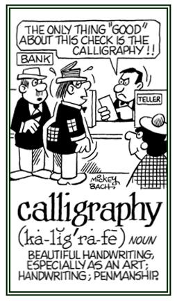 Skilled penmanship.